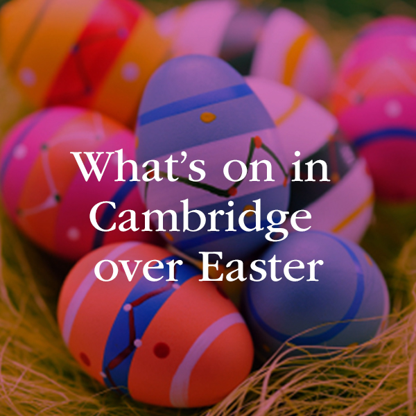 What's on in Cambridge over Easter