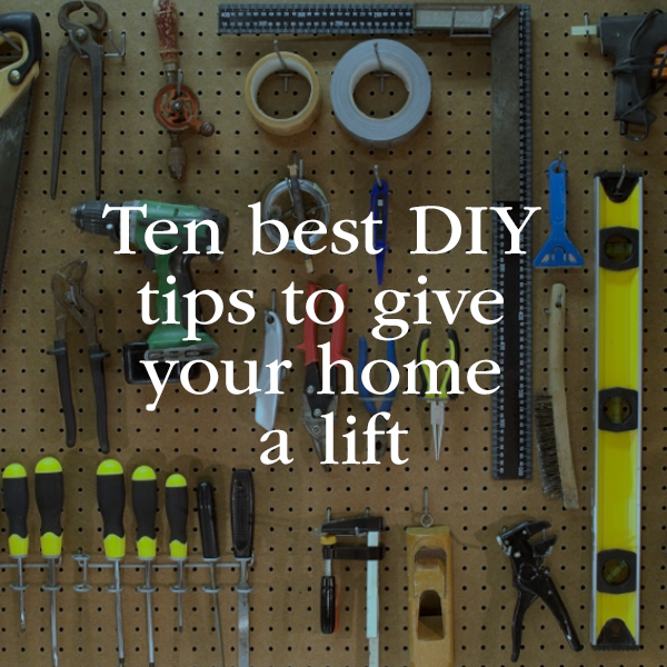Ten best DIY tips to give your home a lift